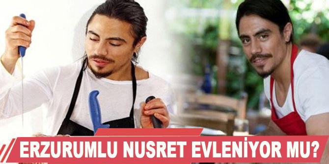 Erzurumlu Nusret Gökçe evleniyor mu?