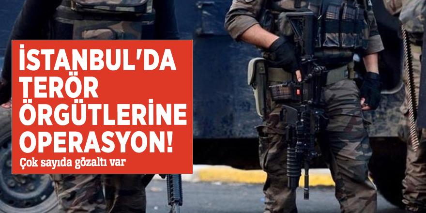İstanbul'da radikal örgütlere operasyon!