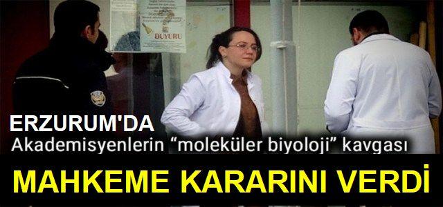 Erzurum'da Moleküler biyoloji kavgasında karar açıklandı