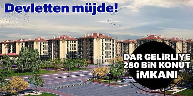Dar gelirliye 280 bin konut imkanı