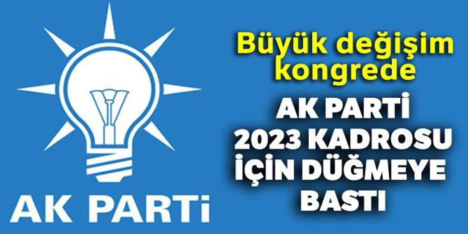 AK Parti'de 2023 kadrosu için düğmeye basıldı