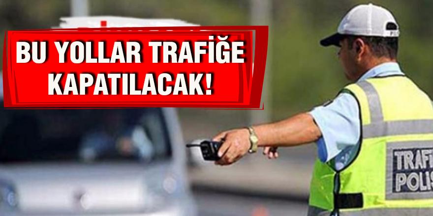 İstanbullular dikkat: Bugün bu yollar trafiğe kapatılacak