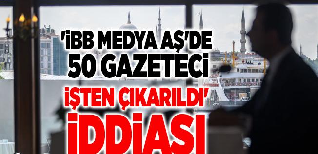 İmamoğlu'ndan 50 gazetecinin işten çıkarılmasına ilişkin açıklama!