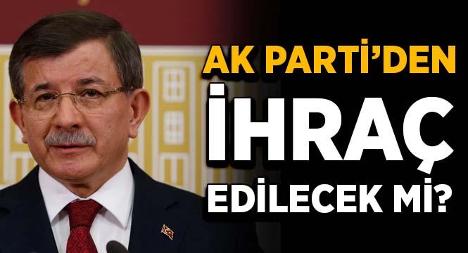 Davutoğlu AKP'den ihraç edilecek mi?