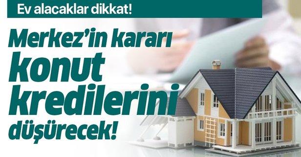Merkez Bankası kararı konut kredilerindeki faizi düşürüyor!