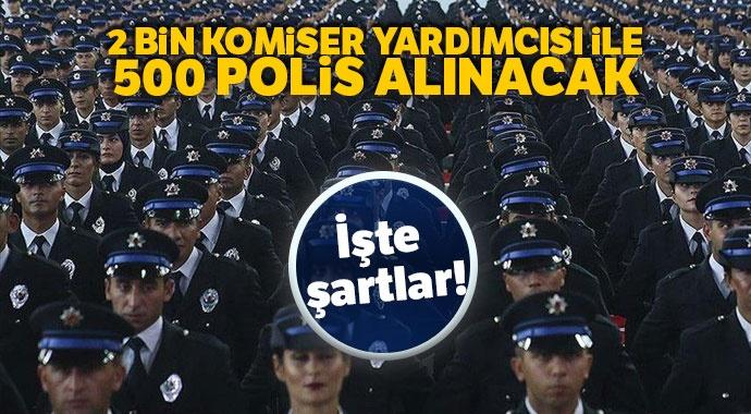 2 bin komiser yardımcısı ile 500 polis alınacak