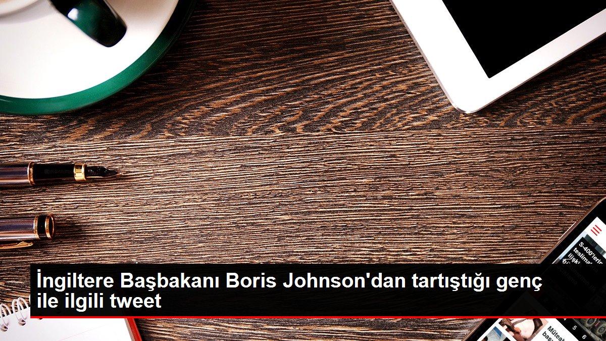İngiltere Başbakanı Johnson'dan tartıştığı genç ile ilgili tweet!