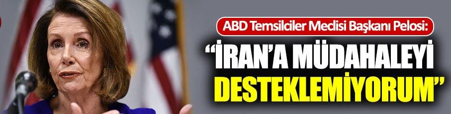 Pelosi, İran'a müdahaleye karşı çıktı