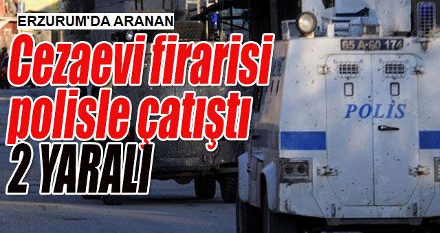 Cezaevi firarisi polisle çatıştı