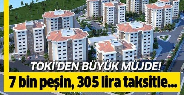 TOKİ'den 7 bin peşinat 305 lira taksitle ucuza ev başvuru şartları!.