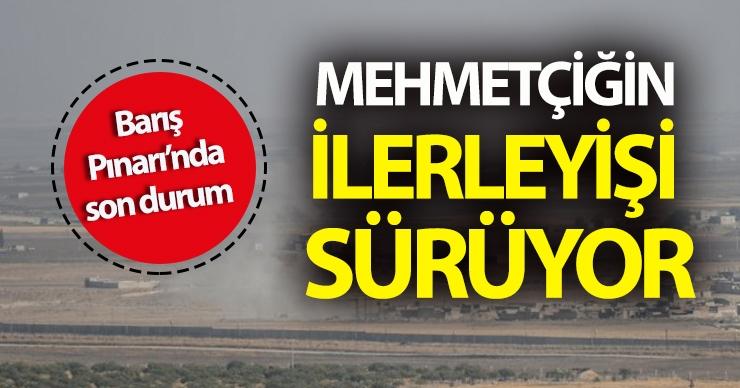 Barış Pınarı Harekatı'nda Mehmetçiğin ilerleyişi sürüyor