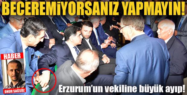 Erzurum'un vekiline büyük ayıp!