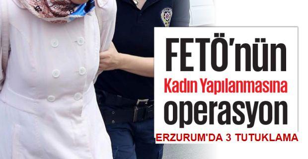 Erzurum'da FETÖ'nün 3 ablası tutuklandı