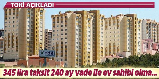 TOKİ'den 345 lira taksit 240 ay vade ile ev sahibi olma imkanı...