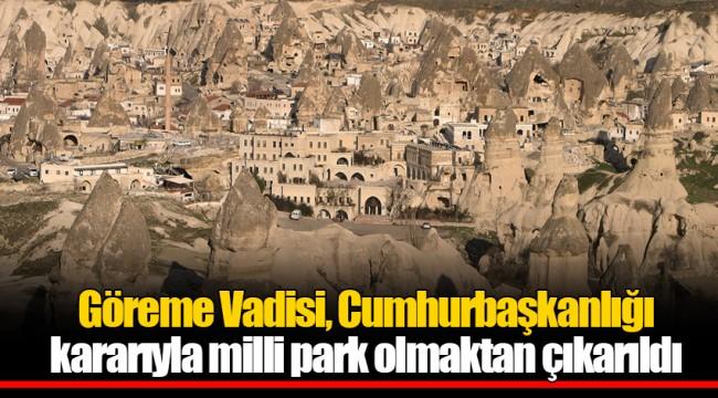 Göreme Vadisi, milli park olmaktan çıkarıldı!