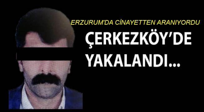 Erzurum'da firar eden Cinayet zanlısı yakalandı
