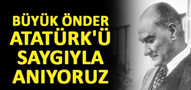 Büyük Önder Atatürk'ü saygıyla anıyoruz