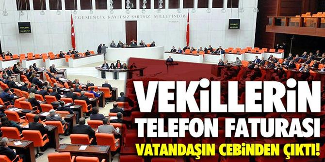 Vekillerin telefon faturası vatandaşın cebinden çıktı!