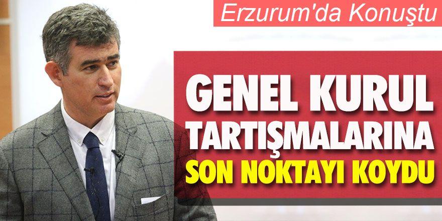 Erzurum'da konuştu ve noktayı koydu!