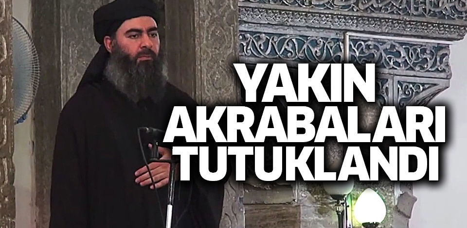 Terör Örgütü lideri Bağdadi'nin akrabalarına tutuklama