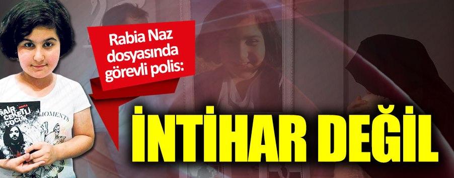 Rabia Naz dosyasında görevli polisten şok açıklamalar!