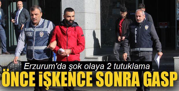 Erzurum'da rehin alma ve gasp iddiasıyla 2 kişi tutuklandı