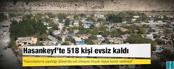 Hasankeyf'te 518 kişi evsiz kaldı!