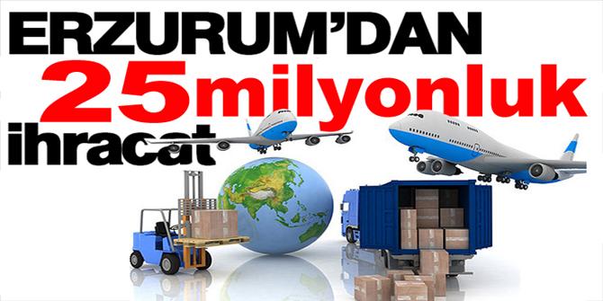 Erzurum'dan 11 ayda 25.4 milyonluk ihracat
