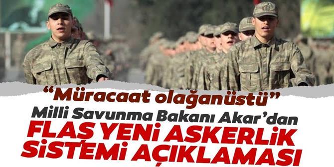 Milli Savunma Bakanı Akar'dan yeni askerlik sistemi açıklaması!
