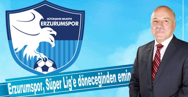 Büyükşehir Belediye Erzurumspor, Süper Lig'e döneceğinden emin
