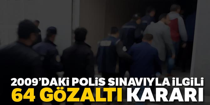 2009'daki Polis Koleji Sınavı'yla ilgili 64 FETÖ şüphelisi hakkında gözaltı kararı