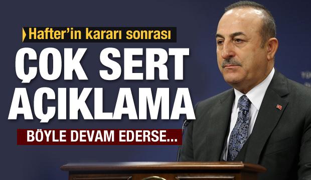 Dışişleri Bakanı Mevlüt Çavuşoğlu'ndan Hafter'in kararına ilişkin ilk açıklama