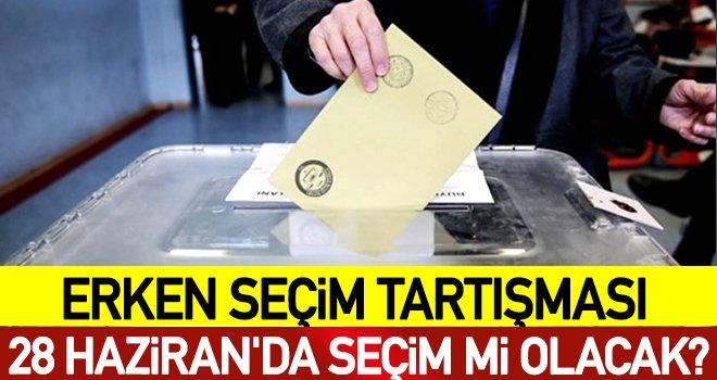 28 Haziran'da erken seçim mi var?