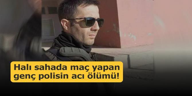 Ölüm Erzurumlu Polisi halı sahada yakaladı