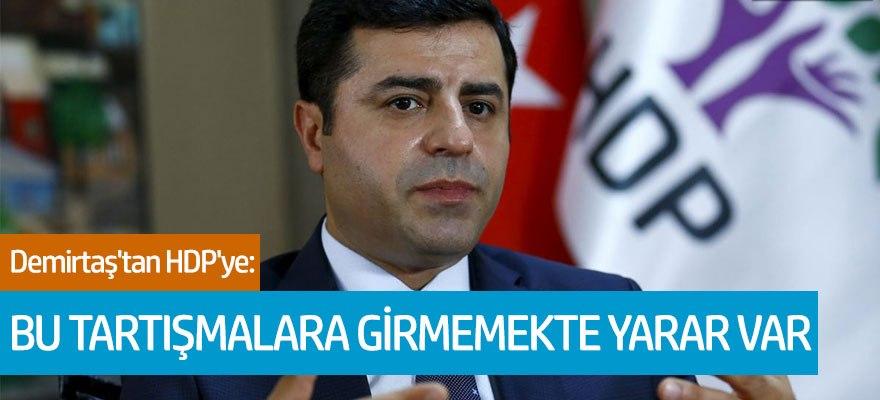 """Demirtaş'tan HDP'ye: """"Bu tartışmalara girmemekte yarar var"""""""