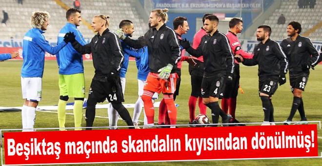 Beşiktaş maçında skandalın kıyısından dönülmüş!