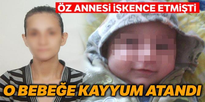 Öz annesinin işkence ettiği bebeğe kayyum atandı