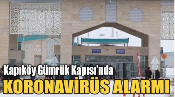 Kapıköy Gümrük Kapısında koronavirüs alarmı!