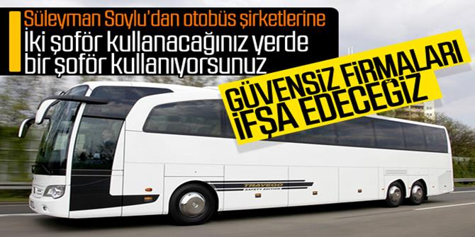 Soylu, otobüs firmalarını uyardı: İfşa edeceğiz