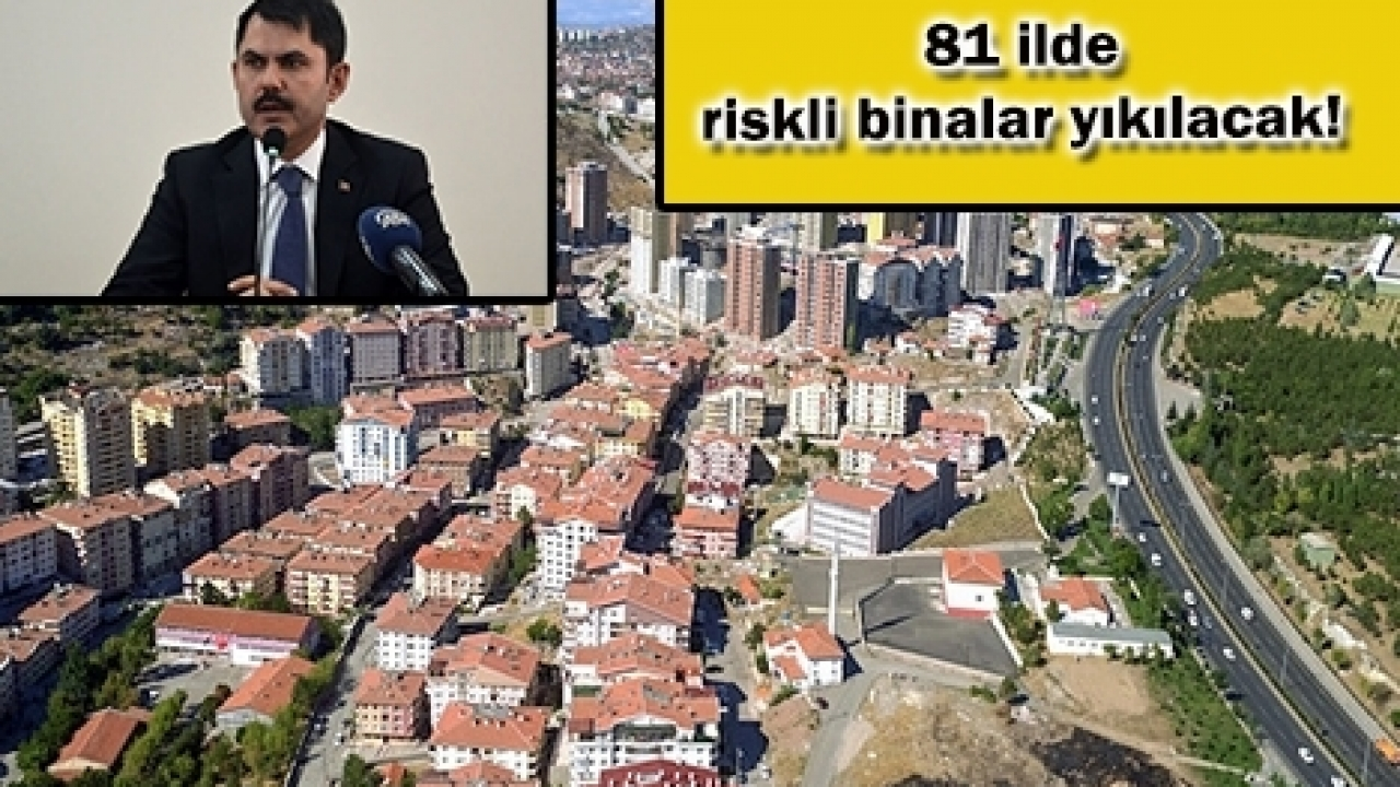 81 ilde riskli binalar yıkılacak