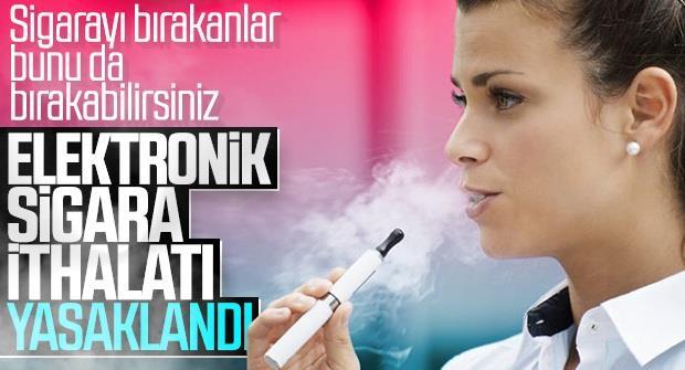 Elektronik sigara ithalatı yasaklandı