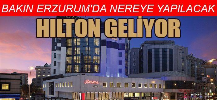 Hilton'dan Erzurum, Hopa ve Yüksekova'ya otel yatırımı..