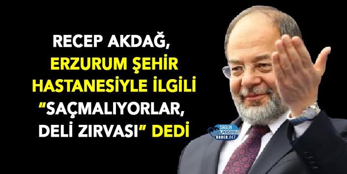 """Akdağ, Erzurum Şehir Hastanesiyle İlgili """"Saçmalıyorlar, deli zırvası"""""""