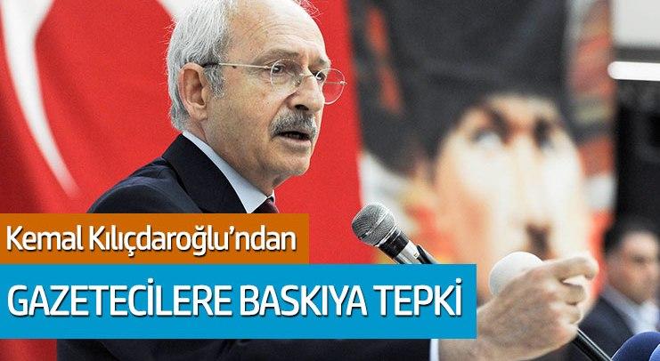 Gazetecilere baskıya Kılıçdaroğlu'ndan tepki