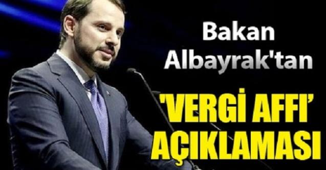 Bakan Albayrak'tan vergi affı açıklaması