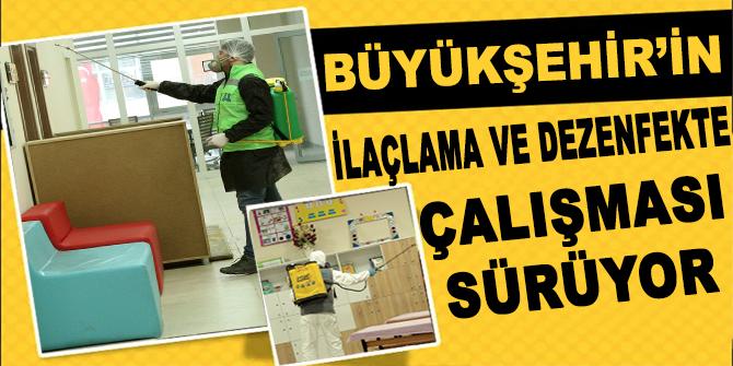 Büyükşehir'in ilaçlama ve dezenfekte çalışması sürüyor
