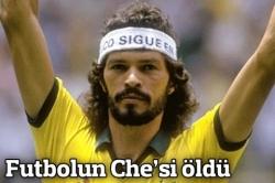 Futbolun CHE'si öldü