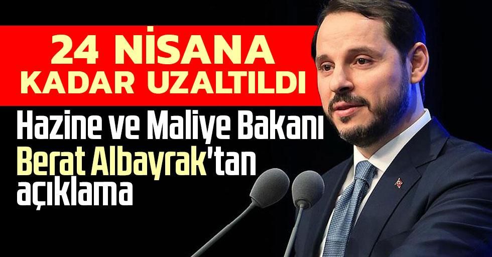 Albayrak'tan açıklama: 24 Nisan'a kadar uzatılmıştır