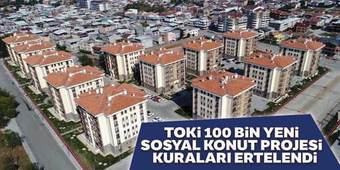 TOKİ 100 Bin Yeni Sosyal Konut Projesi kuraları ertelendi