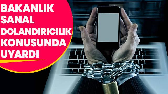 İçişleri Bakanlığından sanal dolandırıcılığa karşı vatandaşlara uyarı